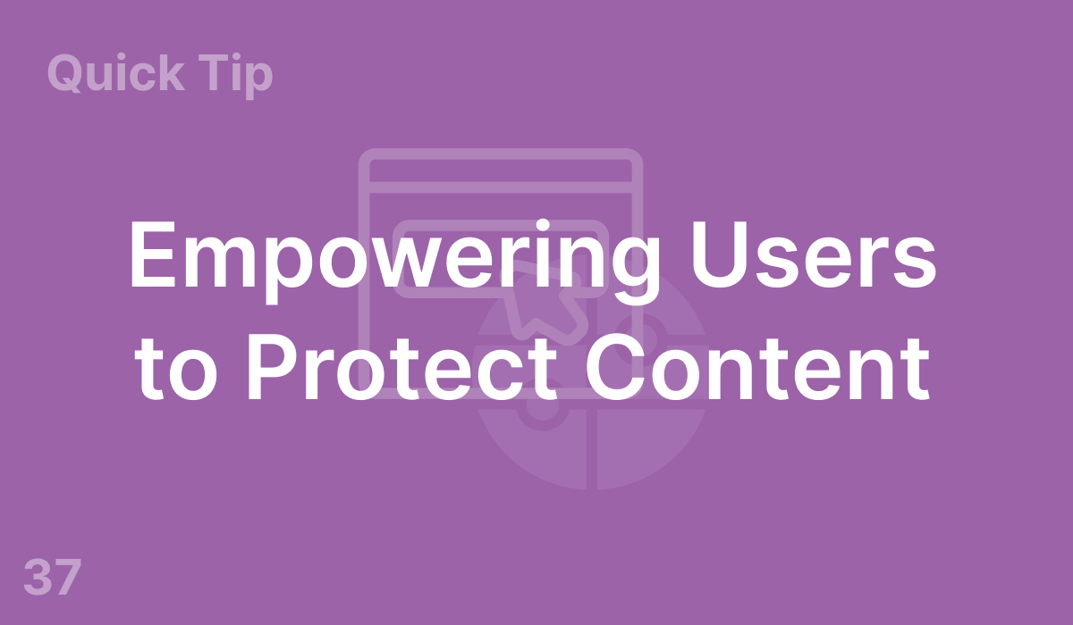 Empowering Users to Protect Content (#37)