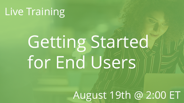 Getting Started for End Users 08/19/2020 2:00P ET