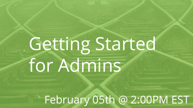 Getting Started for Admins 02/05/2020 2:00P EST