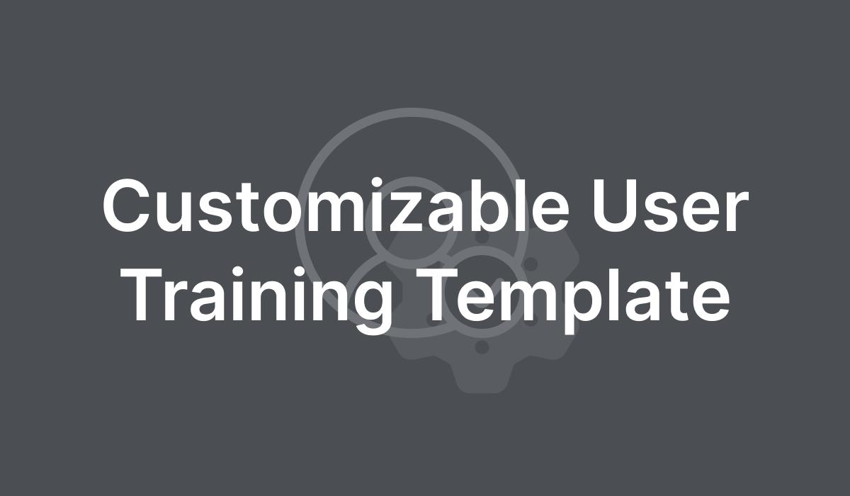 Customizable User Training Template