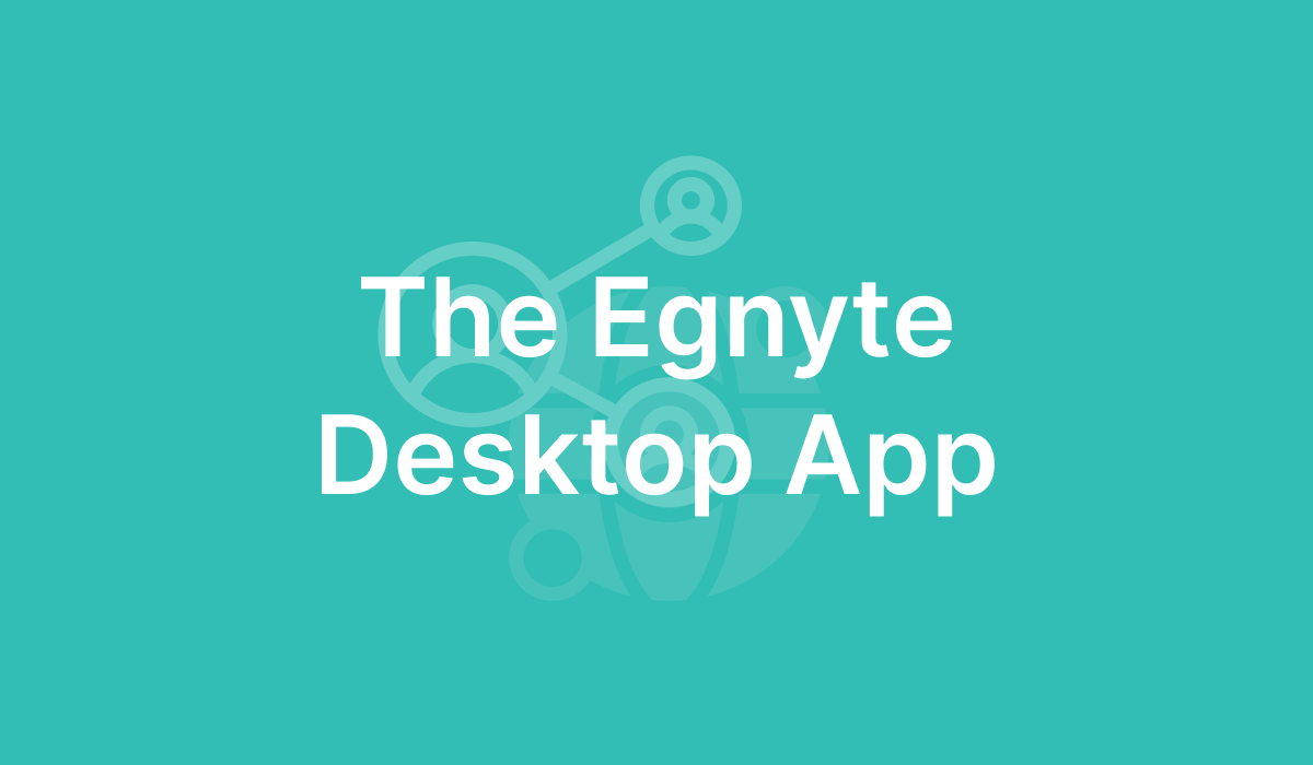 The Egnyte Desktop App