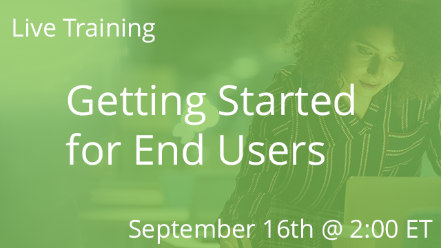 Getting Started for End Users 09/16/2020 2:00P ET