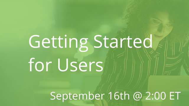 Getting Started for Users 09/16/2020 2:00P ET