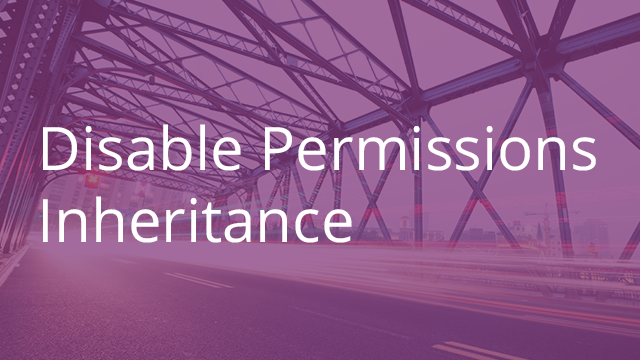 Turning Off Automatic Permissions Inheritance