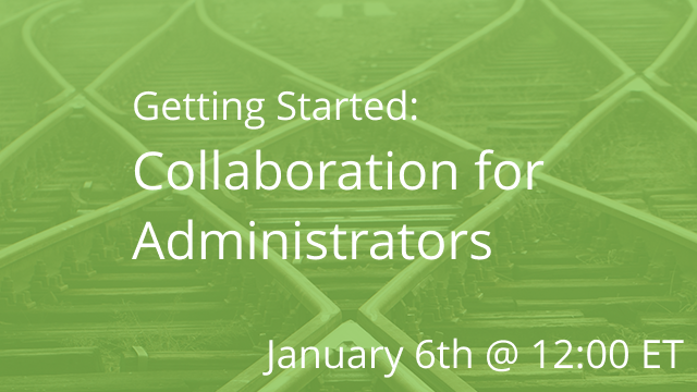 Getting Started: Collaboration for Administrators 01/06/2021 12:00P ET