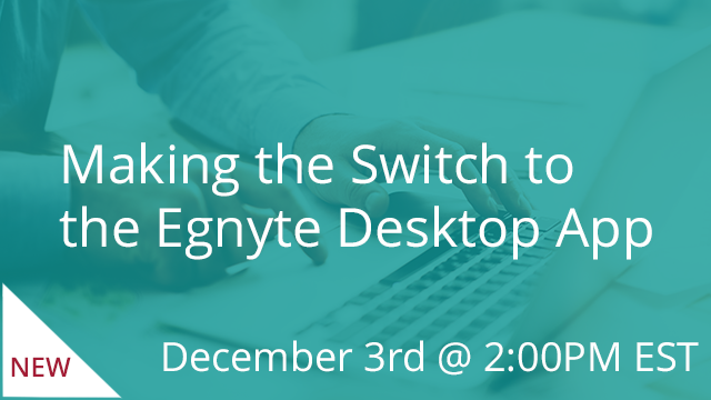 Making the Switch to the Egnyte Desktop App