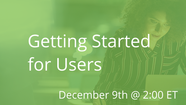 Getting Started for Users 12/09/2020 2:00P ET