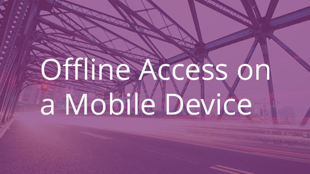 Offline Access on a Mobile Device