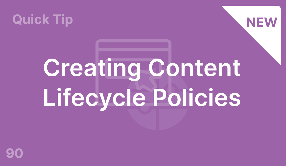 Creating Content Lifecycle Policies (#90)
