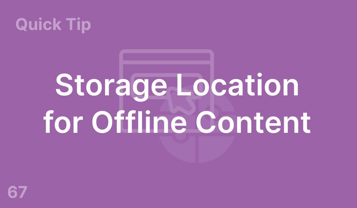 Storage Location for Offline Content (#67)