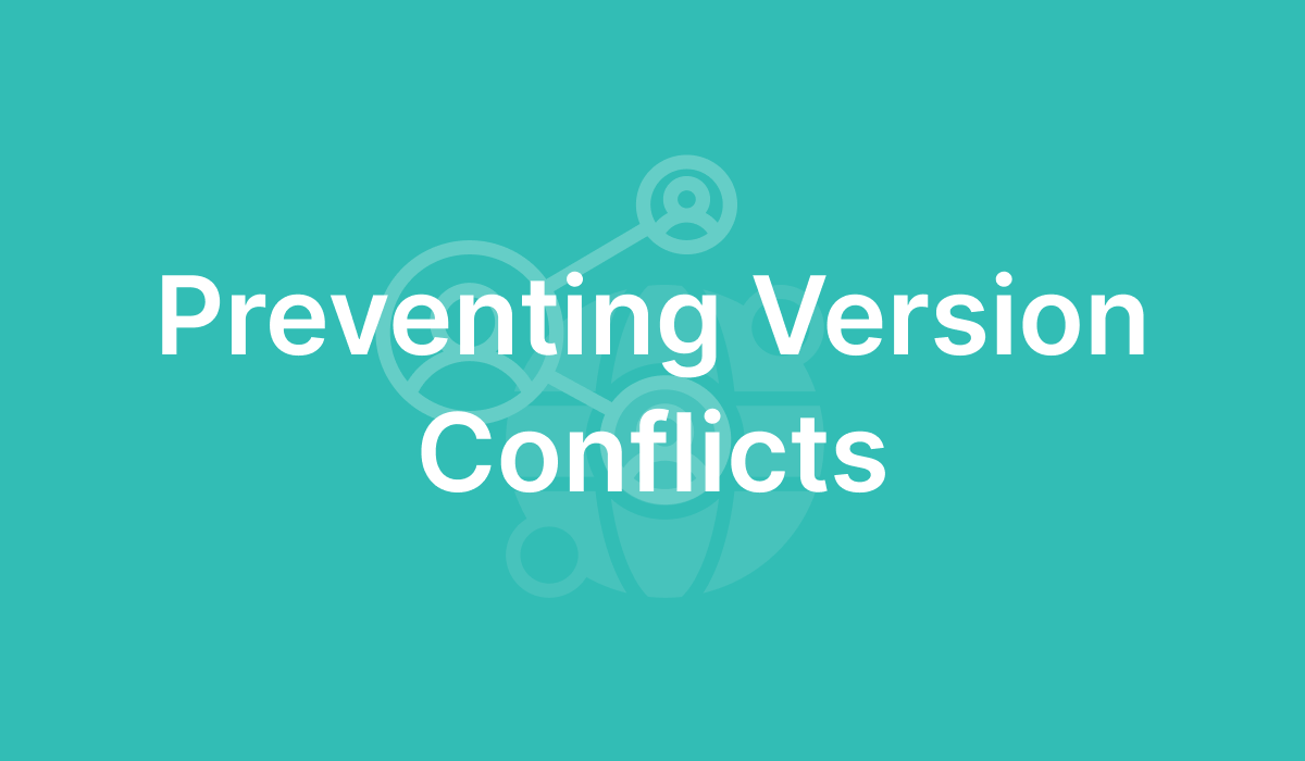 Preventing Version Conflicts