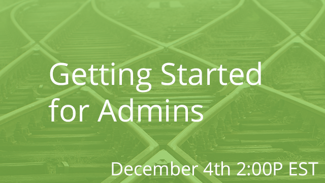 Getting Started for Admins 12/04/2019 2:00P EST