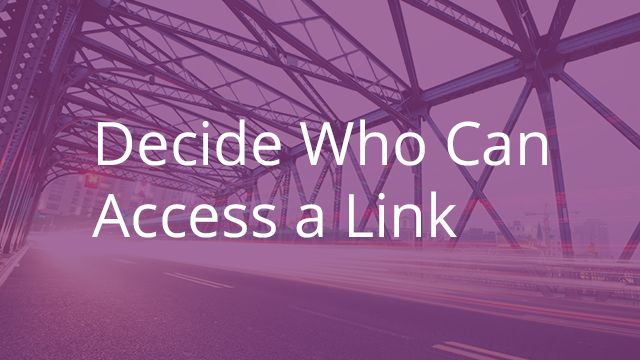 Decide Who Can Access Your Link