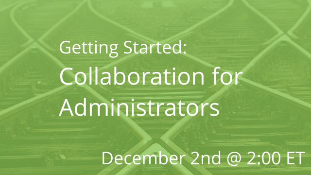 Getting Started: Collaboration for Administrators 12/02/2020 2:00P ET