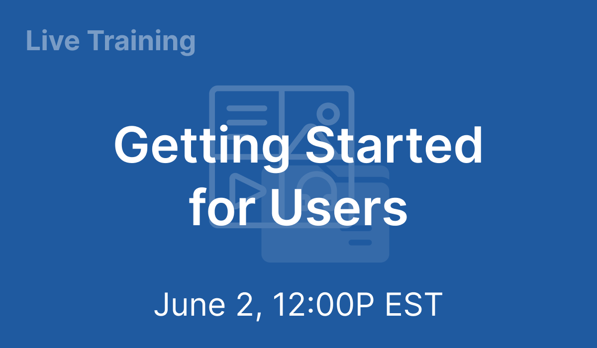 Getting Started for Users - Jun 2, 2021 @ 12PM EST