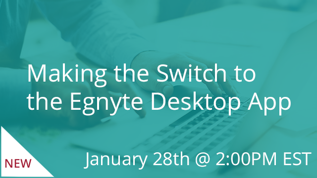 Making the Switch to the Egnyte Desktop App 01/28/2020