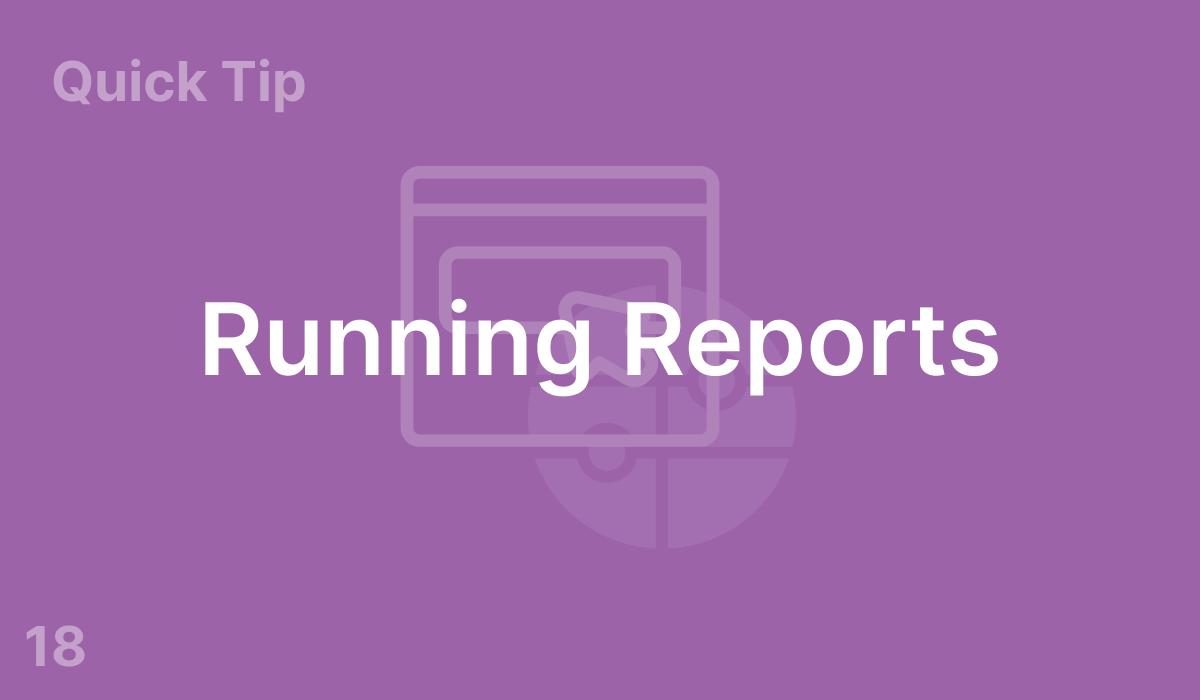 Running Reports (#18)
