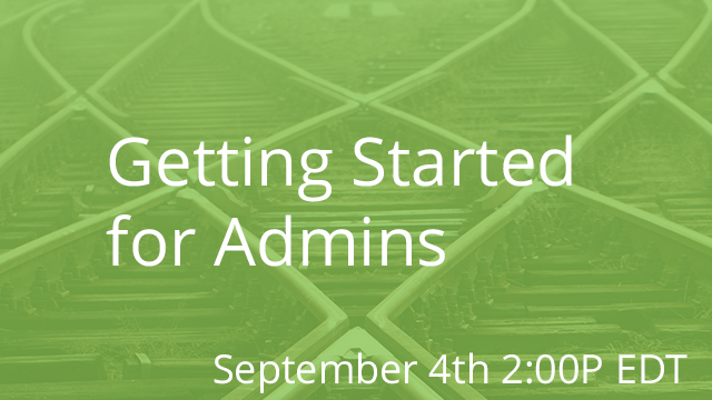 Getting Started for Admins 09/04/2019 2:00P EDT