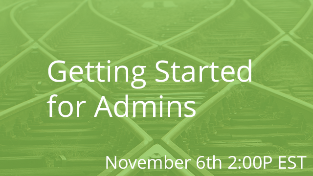 Getting Started for Admins 11/06/2019 2:00P EST