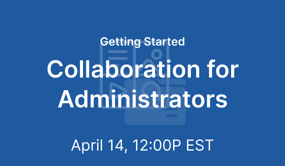 Getting Started: Collaboration for Administrators - Apr 14, 2021 @ 12 PM EST
