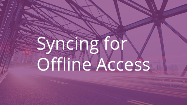 Syncing for Offline Access
