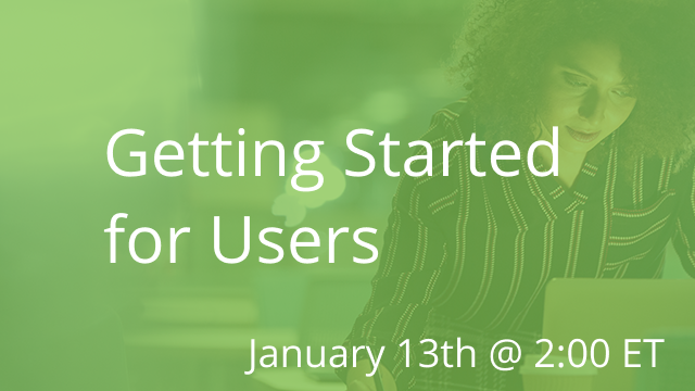 Getting Started for Users 01/13/2021 2:00P ET