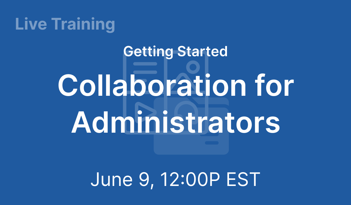Getting Started: Collaboration for Administrators - Jun 9, 2021 @ 12 PM EST