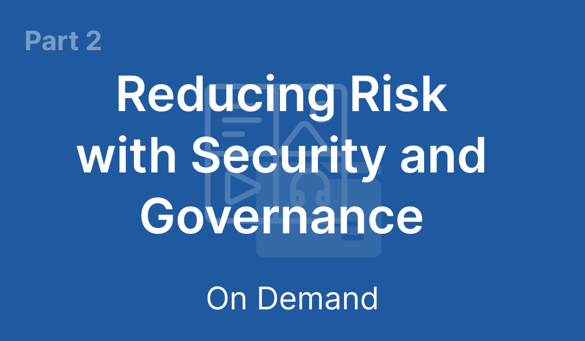 On Demand - Part 2: Reducing Risk with Security and Governance