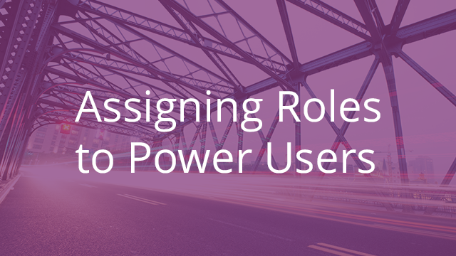 Assigning Roles to Power Users
