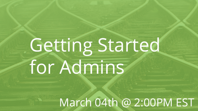 Getting Started for Admins 03/04/2020 2:00P EST