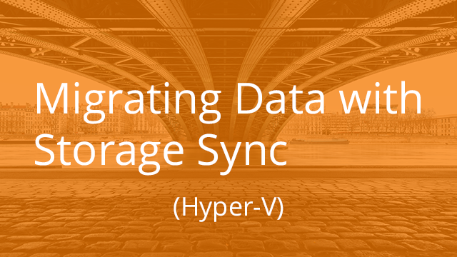 Migrating Data with Storage Sync (Hyper-V)
