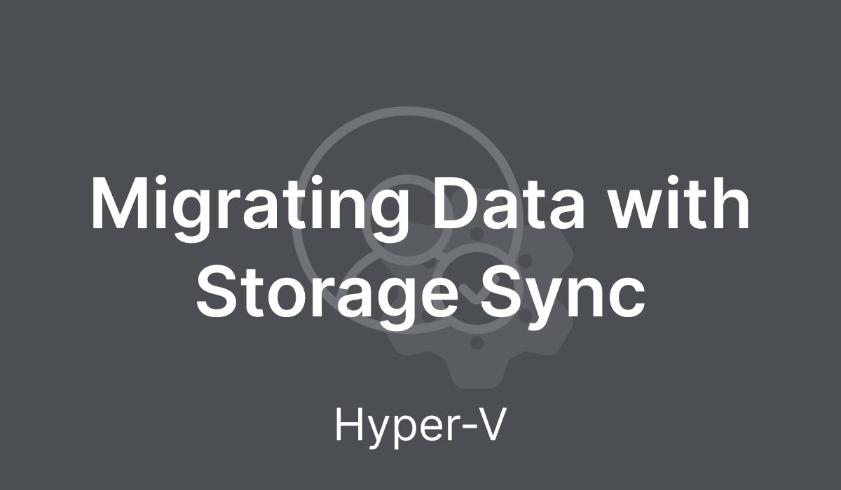 Migrating Data with Storage Sync (Hyper-V)