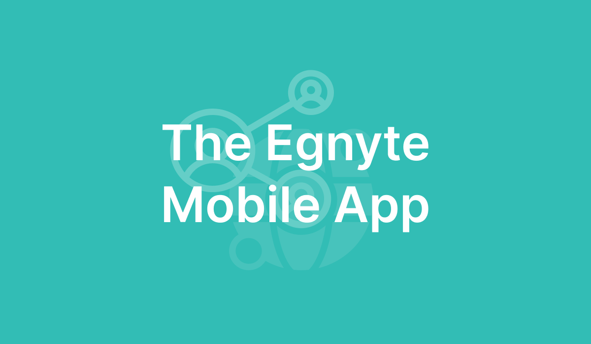 The Egnyte Mobile App
