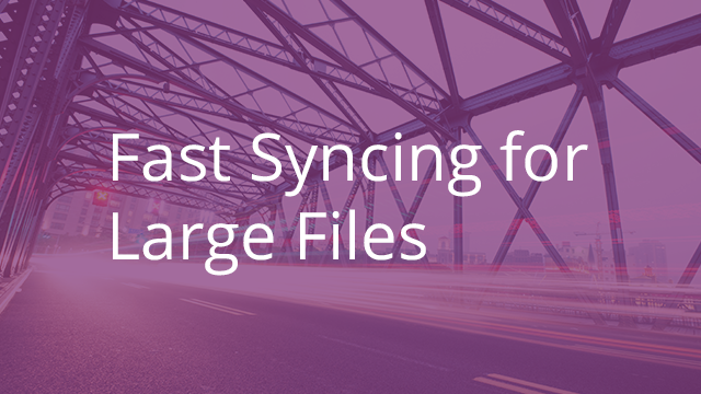 Faster Syncing When Updating Large Files