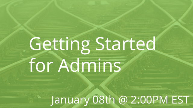 Getting Started for Admins 01/08/2020 2:00P EST