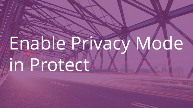 Enable Privacy Mode in Protect