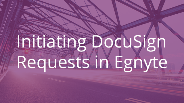 Initiating DocuSign Requests in Egnyte