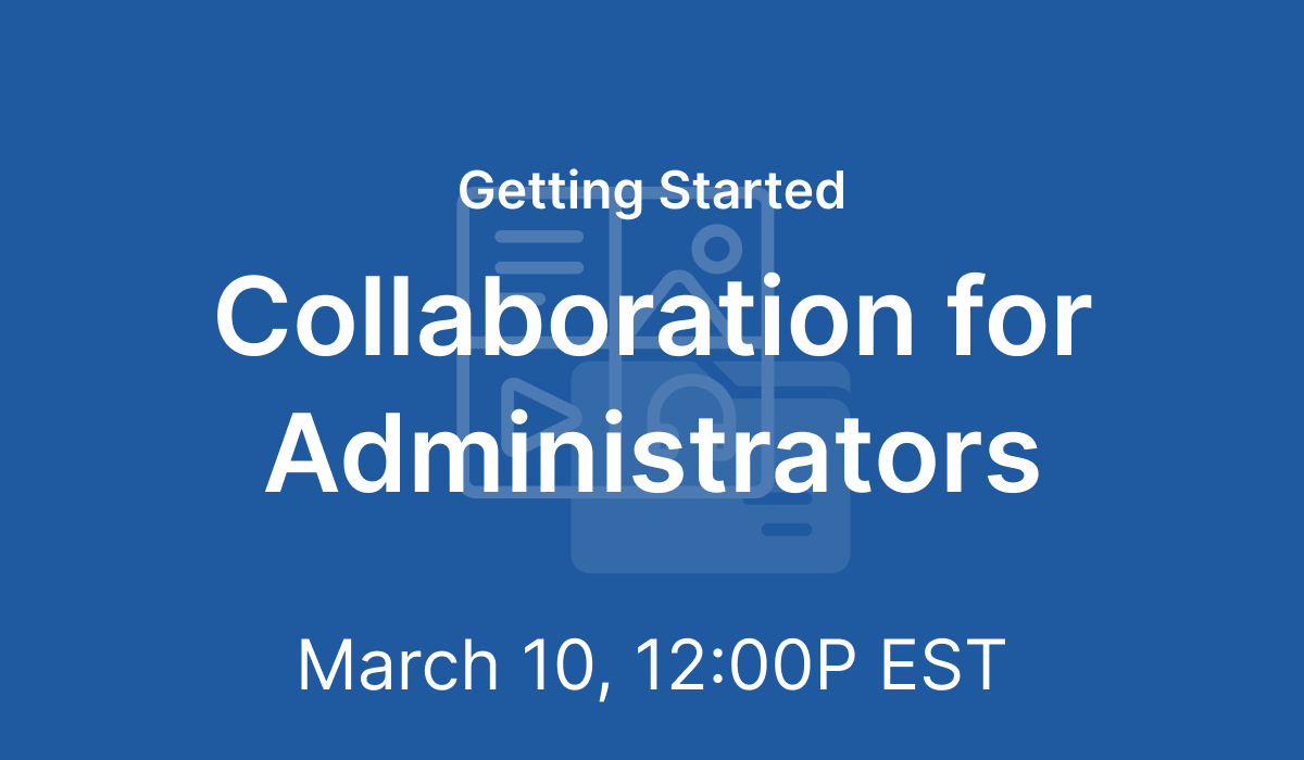 Getting Started: Collaboration for Administrators - Mar 10, 2021 @ 12 PM EST