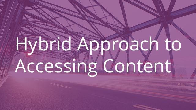 Hybrid Approach to Accessing Content