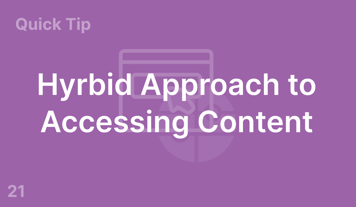 Hybrid Approach to Accessing Content (#21)