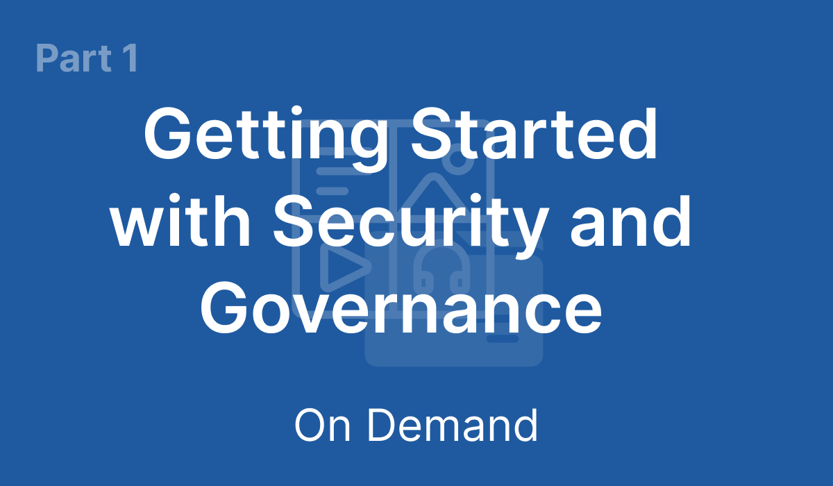 On Demand - Part 1: Getting Started with Security and Governance