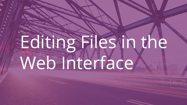 Editing Files in the Web Interface