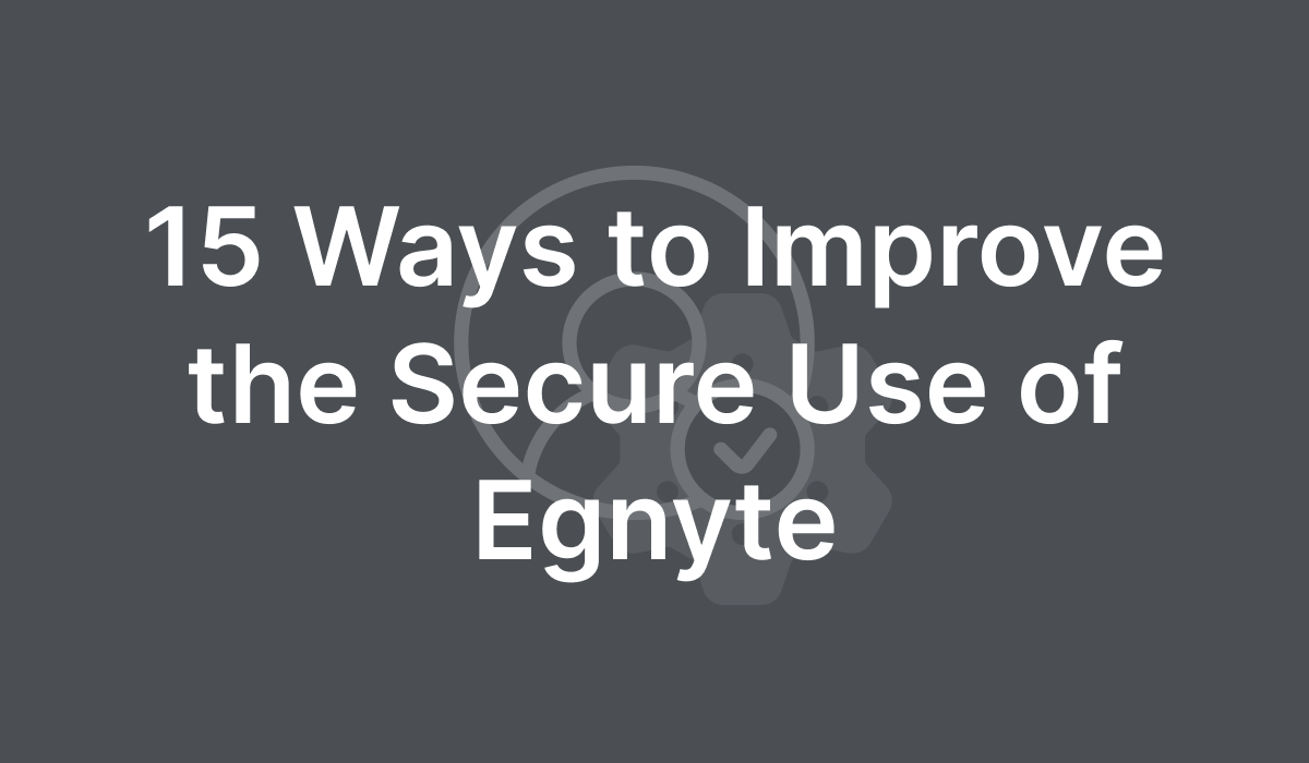 15 Ways to Improve the Secure Use of Egnyte