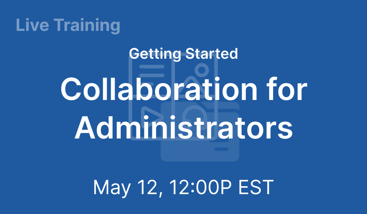 Getting Started: Collaboration for Administrators - May 12, 2021 @ 12 PM EST