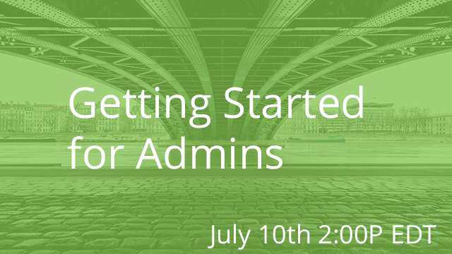 Getting Started for Admins 07/10/2019 2:00PM EDT
