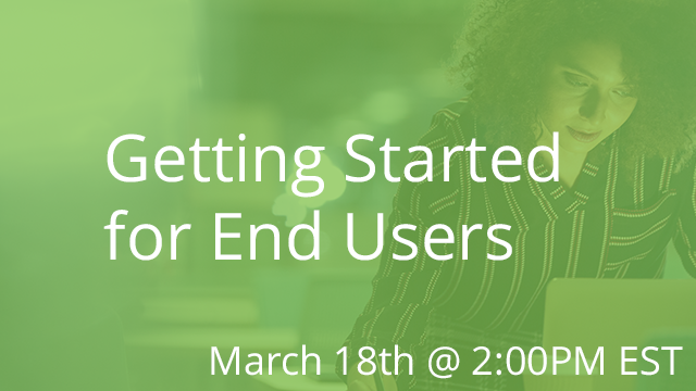 Getting Started for End Users 03/18/2020 2:00P EST