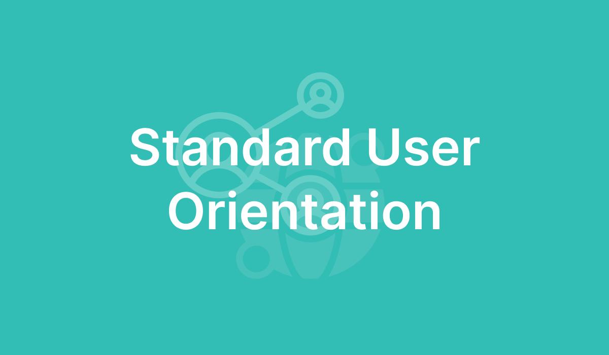 Standard User Orientation
