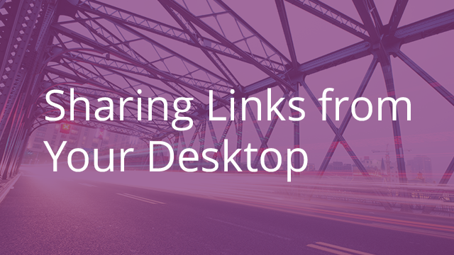 Sharing Links from Your Desktop