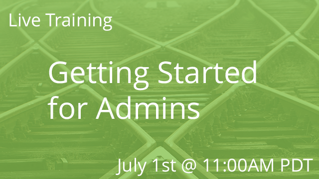 Getting Started for Admins 07/01/2020 2:00P EDT