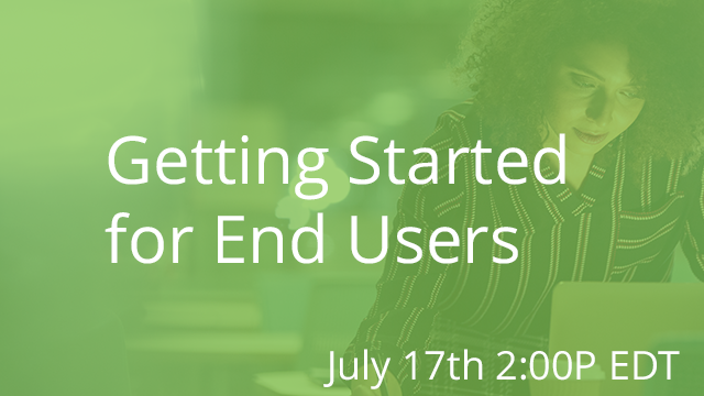 Getting Started for End Users 07/17/2019 2:00PM EDT
